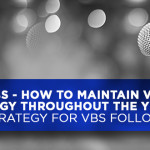 How to Maintain VBS Energy Throughout the Year